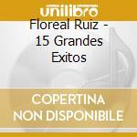 Floreal Ruiz - 15 Grandes Exitos cd musicale di FLOREAL RUIZ