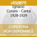 Ignacio Corsini - Canta 1928-1929 cd musicale di CORSINI IGNACIO