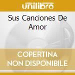 SUS CANCIONES DE AMOR cd musicale di AGUSTIN LARA