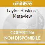 Haskins, Taylor - Metaview cd musicale di Haskins Taylor