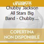 Chubby Jackson All Stars Big Band - Chubby Takes Over cd musicale di CHUNNY JACKSON ALL S