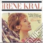 Irene Kral - Better Than Anything cd musicale di KRAL IRENE