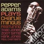 Pepper Adams - Plays Charlie Mingus cd musicale di ADAMS PEPPER