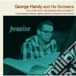 George Handy & His Orchestra - Pensive cd musicale di HANDY GEORGE & HIS O