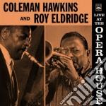 Coleman Hawkins & Roy Eldridge - Live At The Opera House cd musicale di HAWKINS COLEMAN & RO