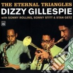 Dizzy Gillespie - The Eternal Triangles cd musicale di GILLESPIE DIZZY