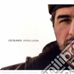 Leo Blanco - Africa Latina cd musicale di Leo Blanco