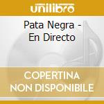 Pata Negra - En Directo cd musicale di PATA NEGRA