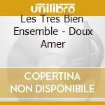 Les Tres Bien Ensemble - Doux Amer cd musicale
