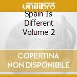 SPAIN IS DIFFERENT VOLUME 2 cd musicale di ARTISTI VARI