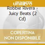JUICY BEATS by Robbie Rivera cd musicale di ARTISTI VARI (2CD)