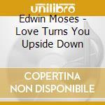 LOVE TURNS YOU UPSIDE cd musicale di MOSES EDWIN
