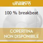 100 % breakbeat cd musicale di Artisti Vari