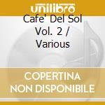 Various Artists - Cafe Del Sol Vol. 2 cd musicale di ARTISTI VARI
