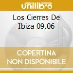LOS CIERRES DE IBIZA 09.06 cd musicale di ARTISTI VARI