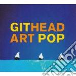 Githead - Art Pop cd musicale di GITHEAD