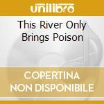 THIS RIVER ONLY BRINGS POISON cd musicale di DAKOTA SUITE