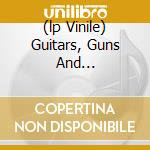 (LP VINILE) GUITARS, GUNS AND... lp vinile di Cheetah Streetwalkin