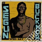 WHO SAY I TIRE                            cd musicale di Segun Bucknor