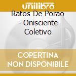 Ratos De Porao - Onisciente Coletivo cd musicale di Ratos de porao