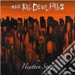 Kill Devil Hills - Heathen Songs cd musicale di KILL DEVIL HILLS