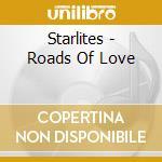 Starlites - Roads Of Love cd musicale di STARLITES