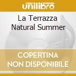 LA TERRAZZA NATURAL SUMMER cd musicale di ARTISTI VARI