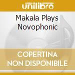 Various - Makala Plays Novophonic cd musicale