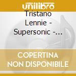 Tristano Lennie - Supersonic - Portrait Of A Genius cd musicale di TRISTANO LENNIE