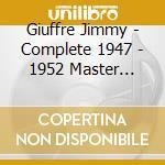 Giuffre Jimmy - Complete 1947 - 1952 Master Takes cd musicale di GIUFFRE' JIMMY