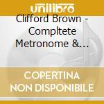 Clifford Brown - Compltete Metronome & Vogue Master Takes cd musicale di Clifford Brown