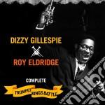 Gillespie Dizzy, Eldridge Roy - Complete Trumpet Kings Battle cd musicale di Dizzy Gillespie