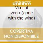 Via col vento(gone with the wind) cd musicale di Ost