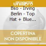 Bso - Irving Berlin - Top Hat + Blue Skies cd musicale di Ost