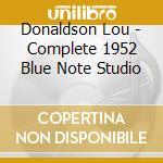 Donaldson Lou - Complete 1952 Blue Note Studio cd musicale di DONALDSON LOU