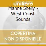 Manne Shelly - West Coast Sounds cd musicale di MANNE SHELLY