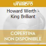 Howard Werth - King Brilliant cd musicale di WERTH HOWARD & MOONB