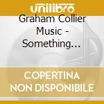 Collier Graham - Something British Made Hong K. cd musicale di GRAHAM COLLIER MUSIC