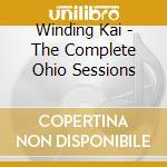 Winding Kai - The Complete Ohio Sessions cd musicale di WINDING/FONTANA