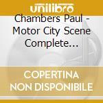 Chambers Paul - Motor City Scene Complete Recordings cd musicale di CHAMBERS/FLANAGAN