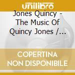 V/a - Jones Quincy - The Music Of Quincy Jones cd musicale