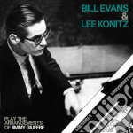 Bill Evans / Lee Konitz Play The Arrangements Of Jimmy Giuffre cd musicale di Konitz l Evans bill