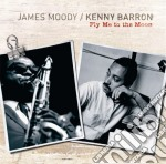 James Moody / Kenny Barron - Fly Me To The Moon cd musicale di Barron Moody james