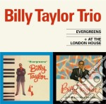 Billy Taylor - Evergreens / At The London House cd musicale di Billy Taylor