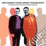 Chet Baker / Duke Jordan - Complete New Morning Performances cd musicale di Baker chet & jordan
