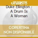 Ellington Duke - A Drum Is A Woman cd musicale di DUKE ELLINGTON