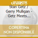 Stan Getz / Gerry Mulligan - Getz Meets Mulligan In Hi-fi cd musicale di Mulligan Getz stan