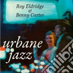 Roy Eldridge / Benny Carter - Urbane Jazz cd musicale di Carter b Eldridge r