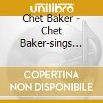 Baker Chet - Baker Chet-sings Sessions cd musicale di CHET BAKER