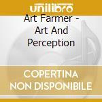Farmer Art - Farmer Art-art And Perception cd musicale di ART FARMER QUARTET